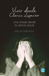 Vivir duele: Clarice Lispector. Una mirada desde la ciencia actual.