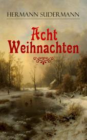 Acht Weihnachten (Vollständige Ausgabe): Ein Geschichtenzyklus um das Weihnachtsfest