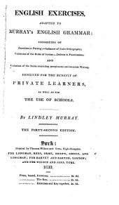 English Exercises Adapted to Murray's English Grammar ... Designed for the Benefit of Private Learners as Well as for the Use of Schools