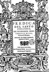 Predica del santo Purgatorio del reuerendiss. mons. Cornelio Musso, ... fatta nella sua chiesa cathedrale il giorno de' Morti