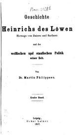 Geschichte Heinrichs des Löwen, Herzogs von Baiern und Sachsen, und der welfischen und staufischen Politik seiner Zeit: 1