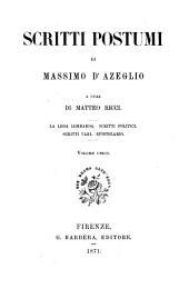 Scritti postumi di Massimo d'Azeglio a cura di Matteo Ricci: La lega Lombarda. Scritti politici. Scritti vari. Epistolario. Volume unico. Volume unico