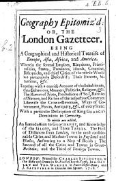 Geography epitomiz'd, or the London Gazetteer, being a Geographical and Historical Treatise of Europe, Asia, Africa, and America, etc.] [The preface signed G. J.]