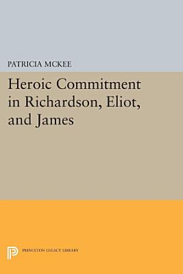 Heroic Commitment in Richardson  Eliot  and James