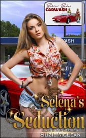 "Selena's Seduction: Book 7 of ""Bikini Babes' Carwash"""