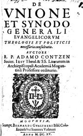 Adami Contzen De unione et synodo generali evangelicorum consultatio