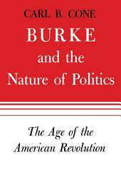 Burke and the Nature of Politics: The Age of the American Revolution