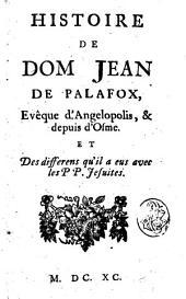 Histoire de dom Jean de Palafox, evêque d'Angelopolis, & depuis d'Osme. ..