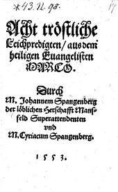 Acht tröstliche Leichpredigten aus dem heiligen Evangelisten Marco
