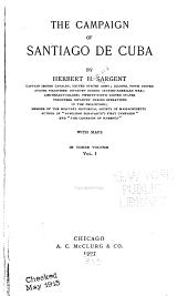 The Campaign of Santiago de Cuba: Volume 1