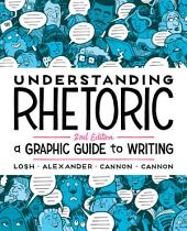 Understanding Rhetoric: A Graphic Guide to Writing, Edition 2