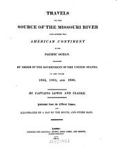 Travels to the Source of the Missouri River and Across the American Continent to the Pacific Ocean: Performed by Order of the Government of the United States, in the Years 1804, 1805, and 1806