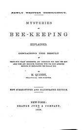 Mysteries of Bee-keeping Explained: Containing the Result of Thirty-five Years' Experience, and Directions for Using the Movable Comb and Box-hive, Together with the Most Approved Methods of Propagating the Italian Bee
