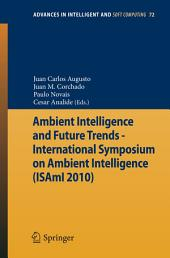 Ambient Intelligence and Future Trends -: International Symposium on Ambient Intelligence (ISAmI 2010)