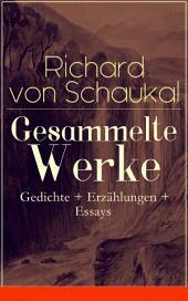 Gesammelte Werke: Gedichte + Erzählungen + Essays (Über 120 Titel in einem Buch – Vollständige Ausgaben)