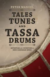 Tales, Tunes, and Tassa Drums: Retention and Invention into Indo-Caribbean Music