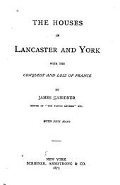 The Houses of Lancaster and York: With the Conquest and Loss of France