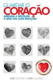 Guardar o coração: Aprenda a proteger a sede das suas emoções