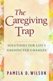 The Caregiving Trap: Solutions for Life's Unexpected Changes