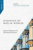 Dynamics of Muslim Worlds PDF