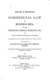 Bryant and Stratton's Commercial Law for Business Men: Including Merchants, Farmers, Mechanics, Etc., and Book of Reference for the Legal Profession, Adapted to All the States of the Union: to be Used as a Text-book for Law Schools and Commercial Colleges, with a Large Variety of Practical Forms Most Commonly Required in Business Transactions