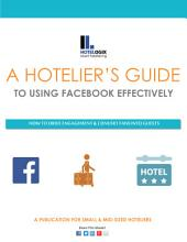 A Hotelier's Guide to Using Facebook Effectively: How to Drive Engagement and Convert Fans into Guests