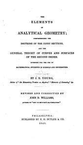 The Elements of Analytical Geometry: Comprehending the Doctrine of the Conic Sections, and the General Theory of Curves and Surfaces of the Second Order