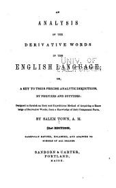 An Analysis of the Derivative Words in the English Language, Or, A Key to Their Precise Analytic Definitions, by Prefixes and Suffixes ...