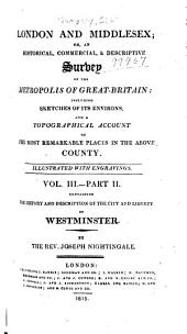 London and Middlesex: or, An historical, commercial, & descriptive survey of the metropolis of Great-Britain: including sketches of its environs, and a topographical account of the most remarkable places in the above county, Volume 3, Part 2