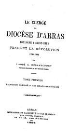 Le clergé du diocèse d'Arras, Boulogne & Saint-Omer pendant la Révolution, 1789-1802: Volume 1