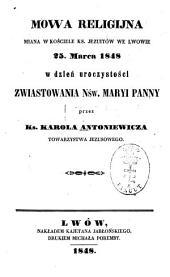 Mowa religijna miana w kościele ks. jezuitów we Lwowie 25. marca 1848 w dzień uroczystości Zwiastowania Nśw: Maryi Panny przez ks. Karola Antoniewicza Towarzystwa Jezusowego