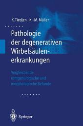 Pathologie der degenerativen Wirbelsäulenerkrankungen: Vergleichende röntgenologische und morphologische Befunde