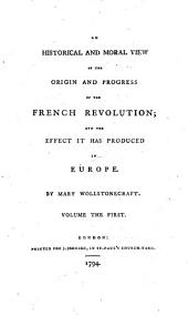 Historical and Moral View of the Origin and Progress of the French Revolution and the Effect it Has Produced in Europe. - London, Johnson 1794