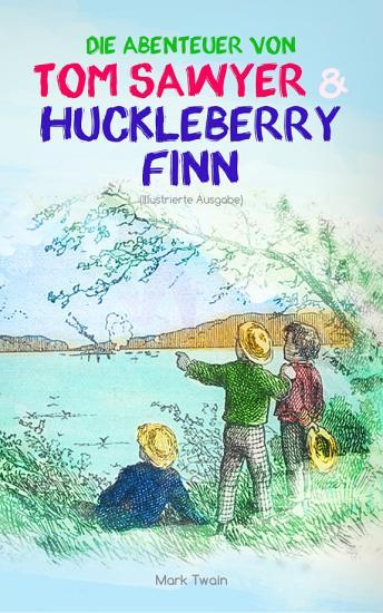 Die Abenteuer von Tom Sawyer und Huckleberry Finn  Illustrierte Ausgabe  PDF