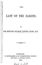 The last of the barons, by the author of 'Rienzi'. by sir E. Bulwer Lytton