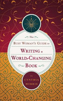 The Busy Woman s Guide to Writing a World Changing Book