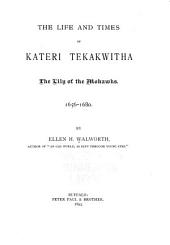 The Life and Times of Kateri Tekakwitha: The Lily of the Mohawks, 1656-1680