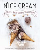 N'ice Cream: 80+ Recipes for Healthy Homemade Vegan Ice Creams