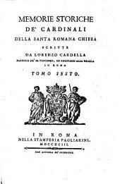 Memorie storiche de' cardinali della santa romana Chiesa scritte da Lorenzo Cardella parroco de' SS. Vincenzo, ed Anastasio alla Regola in Roma. Tomo primo [-nono]: 6