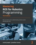 Mastering ROS for Robotics Programming   Third Edition PDF