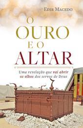 O ouro e o altar: Uma revelação que vai abrir os olhos dos servos de Deus