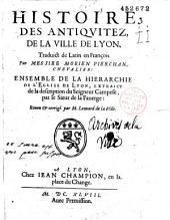 Histoire des Antiqvitez, de la Ville de Lyon, Traduict de Latin en François Par messire Morien Piercham, Chevalier