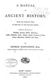 A Manual of Ancient History: From the Earliest Times to the Fall of the Western Empire, Comprising the History of Chaldæa, Assyria, Media, Babylonia, Lydia, Phœnicia, Syria, Judea, Egypt, Carthage, Persia, Greece, Macedonia, Rome, and Parthia