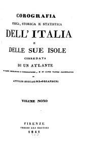 Corografia fisica, storica e statistica dell'Italia e delle sue isole: corredata di un Atalante di mappe geograf e topografiche, e di altre tavole illustrative, Volume 9