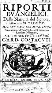 Riporti euangelici dalla natiuita del signore infino alla SS. Trinita. Del M. R. P. M. F. Serafino Leggi Panormitano del terz' ordine di S. Francesco regolare osseruante...