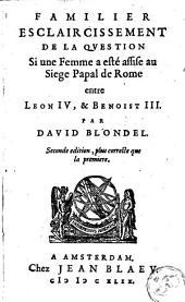 Familier éclaircissement de la question si une femme a esté assise au siège papal de Rome entre Léon IV et Benoist III.
