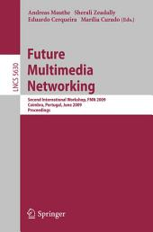 Future Multimedia Networking: Second International Workshop, FMN 2009, Coimbra, Portugal, June 22-23, 2009, Proceedings