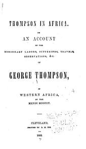 Thompson in Africa: Or, an Account of the Missionary Labors, Sufferings, Travels, and Observations of George Thompson in Western Africa, at the Mendi Mission