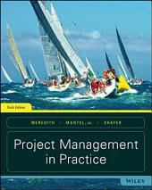 Project Management in Practice, 6th Edition: Edition 6