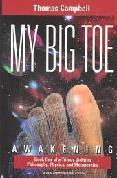 My Big Toe: Awakening : A Trilogy Unifying Philosophy, Physics, and Metaphysics